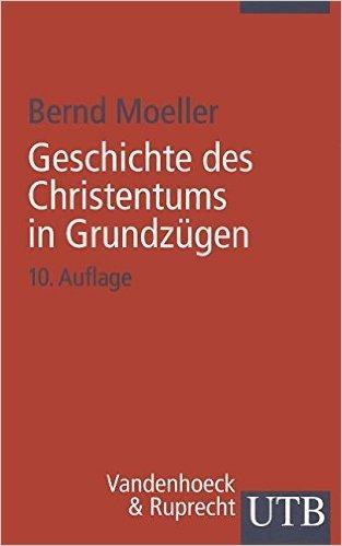 Geschichte des Christentums in Grundzügen (Englisch) von Bernd Moeller ( 9. März 2011 )