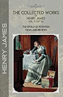 The Collected Works of Henry James, Vol. 17 (of 36): The Spoils of Poynton; Views and Reviews (Bookland Classics)