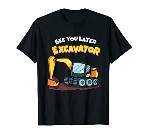 See You Later Excavator Heavy Equipment Digging Dozer Boys T-Shirt