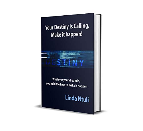 Your Destiny is Calling, Make it Happen!: Whatever your dream is, you hold the key to make it happen. (English Edition)