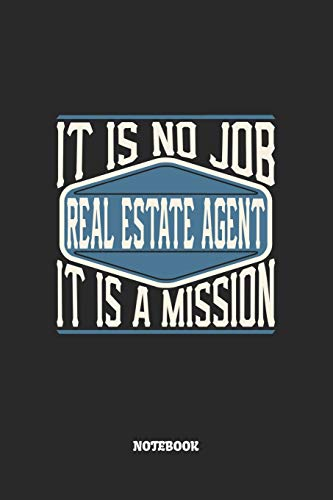 Real Estate Agent Notebook - It Is No Job, It Is A Mission: Graph Paper Composition Notebook to Take Notes at Work. Grid, Squared, Quad Ruled. Bullet ... To-Do-List or Journal For Men and Women.
