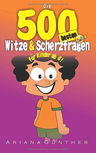 Witzebuch für Kinder ab 6: Die 500 besten Witze und Scherzfragen für Erstleser