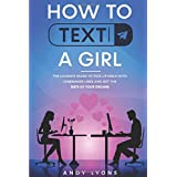 How to Text a Girl: The Ultimate Guide to Pick up Girls with Icebreaker Lines and Get the Date of your Dreams