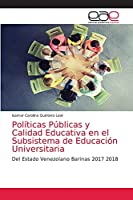 Políticas Públicas y Calidad Educativa en el Subsistema de Educación Universitaria: Del Estado Venezolano Barinas 2017 2018
