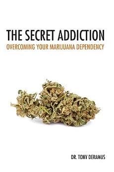 The Secret Addiction: Overcoming Your Marijuana Dependency by [Tony DeRamus]
