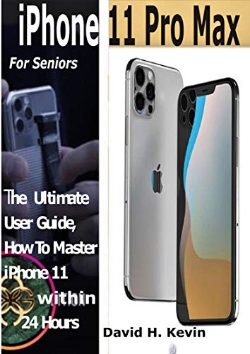 iPhone 11, iPhone 11 Pro And iPhone Max For Seniors: The Ultimate user guide, How to Master iPhone 11 within 24 Hours. (English Edition)