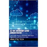 AZ-104: Microsoft Azure Administrator: 220+ Exam Practice Questions with Detail Explanation and Reference Links (English Edition)
