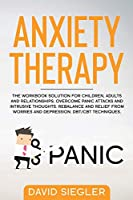 Anxiety Therapy: The workbook solution for children, adults and relationships. Overcome panic attacks and intrusive thoughts. Rebalance and relief from worries and depression. DBT/CBT techniques.