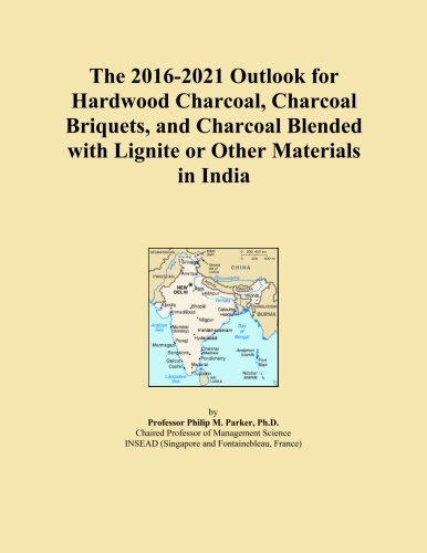 The 2016-2021 Outlook for Hardwood Charcoal, Charcoal Briquets, and Charcoal Blended with Lignite or Other Materials in India