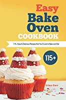 Easy Bake Oven Cookbook: 115+ Easy & Delicious Recipes that You'll Love to Bake and Eat