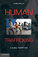 Human Trafficking: A Global Perspective by Louise Shelley(2010-07-29)