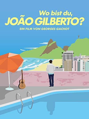 Wo bist Du, Joao Gilberto?