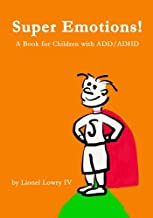 Super Emotions!  A Book for Children with ADD/ADHD: Created especially for children, emotional age 2-8, Super Emotions! teaches kids how to control ... emotions, not only surviving but thriving