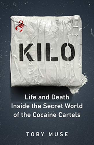 Kilo: Life and Death Inside the Secret World of the Cocaine Cartels (English Edition)