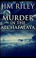 Murder In The Atchafalaya (Hawk Theriot And Kristi Blocker Mysteries Book 1)
