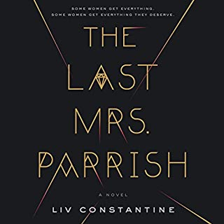 The Last Mrs. Parrish     A Novel              Written by:                                                                                                                                 Liv Constantine                               Narrated by:                                                                                                                                 Suzanne Elise Freeman,                                                                                        Meghan Wolf                      Length: 12 hrs     105 ratings     Overall 4.2