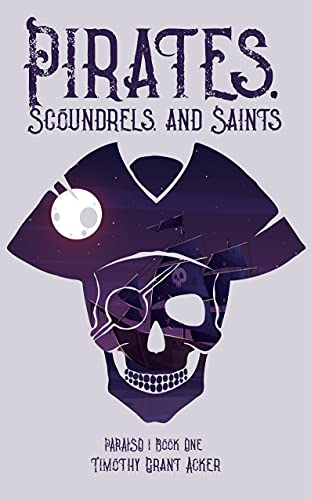 Pirates, Scoundrels, And Saints: Paraiso by Timothy Grant Acker ebook deal