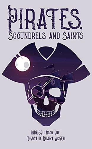 Pirates, Scoundrels, and Saints: PARAISO: Book One