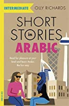 Short Stories in Arabic for Intermediate Learners: Read for pleasure at your level, expand your vocabulary and learn Arabic the fun way! (Foreign Language Graded Reader Series)