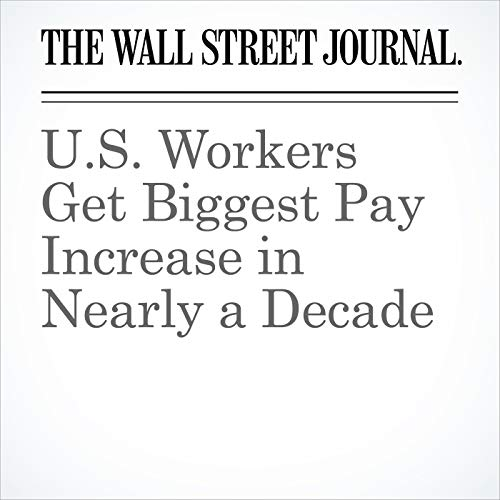 U.S. Workers Get Biggest Pay Increase in Nearly a Decade copertina