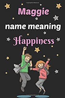 Maggie name meaning : Happiness, National Girlfriends Day Notebook, Gift For Her, Girlfriend or Sister Gift  For Friendshi...