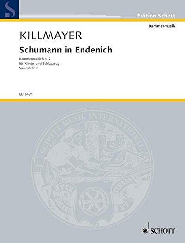 Schumann in Endenich: (Kammermusik Nr. 2). Klavier, elektrische Orgel (Harmonium) und Schlagzeug (5 Spieler). Partitur (zugleich Spielpartitur). (Edition Schott)
