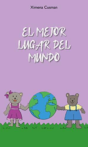 Amazon Com El Mejor Lugar Del Mundo Cuento Para Niños Spanish Edition Ebook Cusman Ximena Cusman Camila Sánchez Méndez Daniel Kindle Store