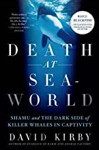 David Kirby: Death at Seaworld : Shamu and the Dark Side of Killer Whales in Captivity (Paperback); 2013 Edition
