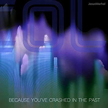 Because You've Crashed in the Past