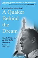 A Quaker Behind the Dream: Charlie Walker and the Civil Rights Movement