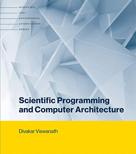 Scientific Programming and Computer Architecture (Scientific and Engineering Computation)