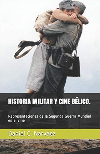 HISTORIA MILITAR Y CINE BÉLICO. Representaciones de la Segunda Guerra Mundial en
