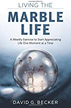 Living the Marble Life: A Weekly Exercise to Start Appreciating Life One Moment at a Time