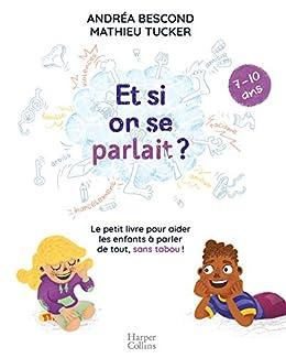 Et si on se parlait ? (7-10 ans) : Le petit livre pour aider les enfants à parler de tout, sans tabou (HarperCollins) par [Andréa Bescond, Mathieu Tucker]