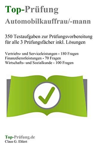 Top-Prüfung Automobilkaufmann / Automobilkauffrau - 350 Übungsaufgaben für die Abschlussprüfung: Aufgaben inkl. Lösungen für eine effektive Prüfungsvorbereitung auf die Abschlussprüfung
