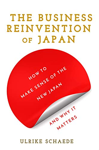 The Business Reinvention of Japan: How to Make Sense of the New Japan and Why It Matters (English Edition)