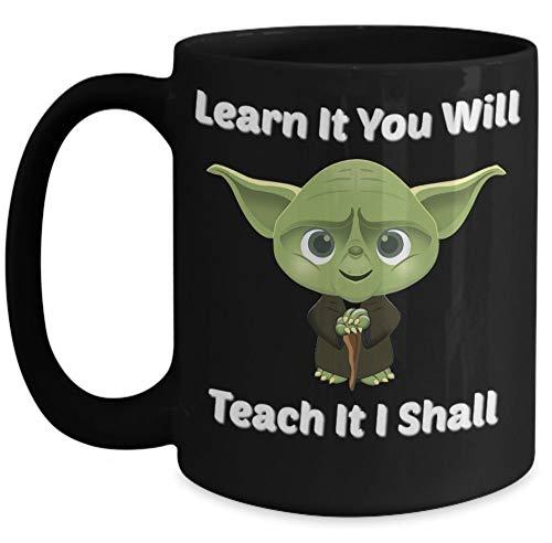 N\A Regalos novedosos - Taza para Maestros (11 oz) Learn It You Will Teach It I Shall, con Imagen Taza de café de cerámica - Versión Divertida e ingeniosa de Yoda Saying (Negro)