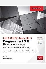 OCA/OCP Java SE 7 Programmer I & II Practice Exams (Exams 1Z0-803 & 1Z0-804) (Oracle Press) Paperback