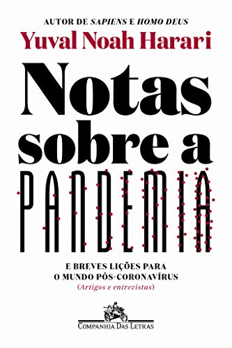 Notas sobre a pandemia: E breves lições para o mundo pós-coronavírus (artigos e entrevistas)