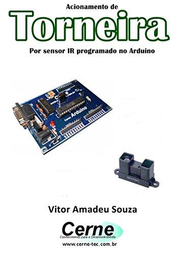 Acionamento de Torneira Por sensor IR programado no Arduino (Portuguese Edition)