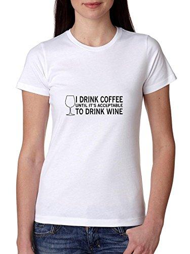 Ik drink koffie totdat het acceptabel is om wijn vrouwen katoenen T-shirt te drinken