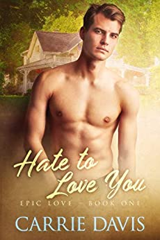 Hate To Love You (Epic Love Book 1) by [Carrie Davis]