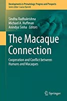The Macaque Connection: Cooperation and Conflict between Humans and Macaques (Developments in Primatology: Progress and Prospects (43))