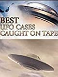 Best UFO Cases Ever Caught on Tape