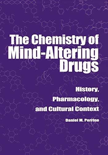 The Chemistry of Mind-Altering Drugs: History, Pharmacology, and Cultural Context (American Chemical Society Publication