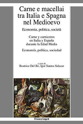 Carne e macellai tra Italia e Spagna nel Medioevo. Economia, politica, società (La società moderna e contemp. Anal.contr.)