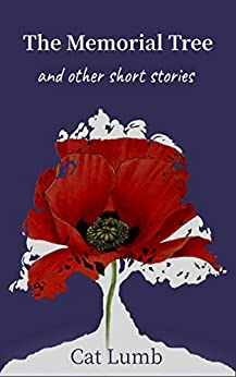 The Memorial Tree: and other short stories by [Cat Lumb]