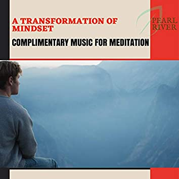 A Transformation Of Mindset - Complimentary Music For Meditation