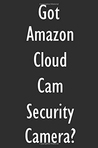 Got Amazon Cloud Cam Security Camera?: Amazon Cloud Cam Security Camera Diary Journal