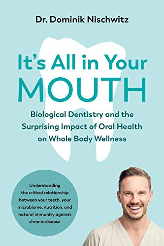 Compare Textbook Prices for It's All in Your Mouth: Biological Dentistry and the Surprising Impact of Oral Health on Whole Body Wellness  ISBN 9781603589543 by Nischwitz, Dominik
